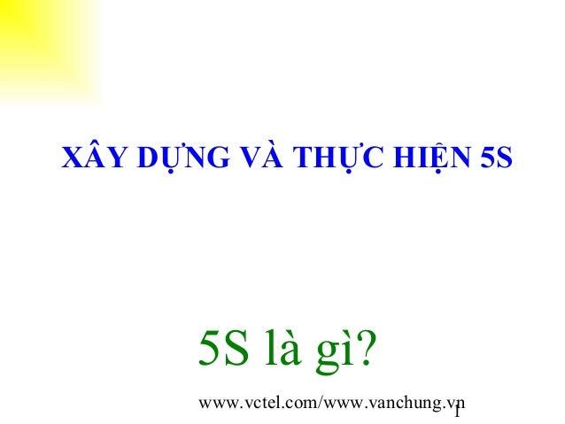 www.vctel.com/www.vanchung.vn 1 XÂY DỰNG VÀ THỰC HIỆN 5S 5S là gì?