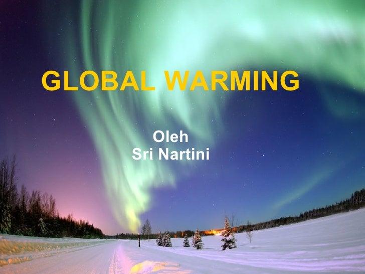 GLOBAL WARMING Oleh Sri Nartini