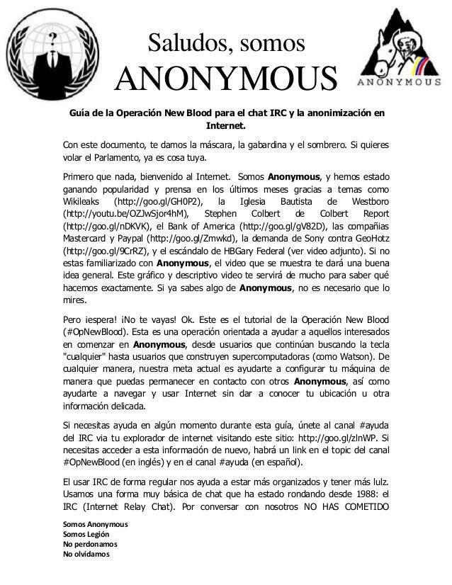 Saludos, somos  ANONYMOUS Guía de la Operación New Blood para el chat IRC y la anonimización en Internet. Con este documen...