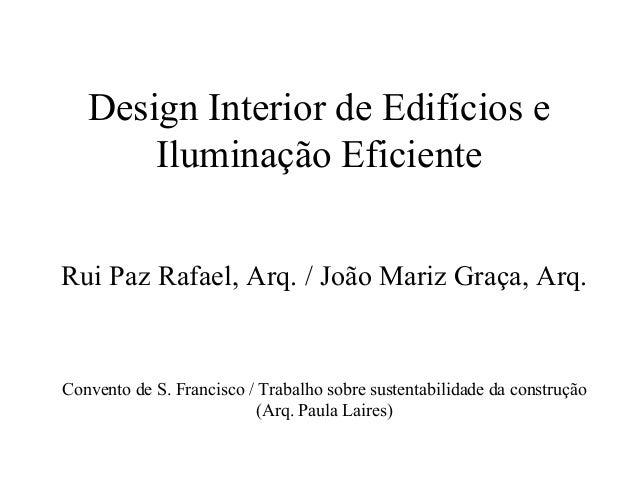 Design Interior de Edifícios e Iluminação Eficiente Rui Paz Rafael, Arq. / João Mariz Graça, Arq. Convento de S. Francisco...
