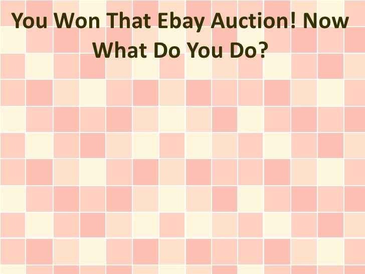 You Won That Ebay Auction! Now      What Do You Do?