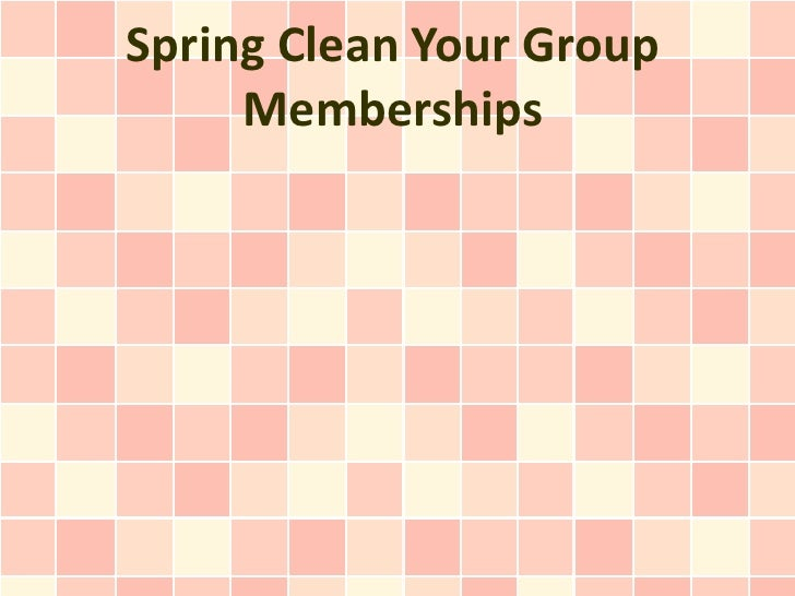Spring Clean Your Group     Memberships