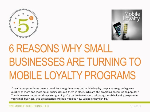 """6 REASONS WHY SMALL BUSINESSESARE TURNING TO MOBILE LOYALTY PROGRAMS 3/13/2014 """"Loyalty programs have been around for a lo..."""
