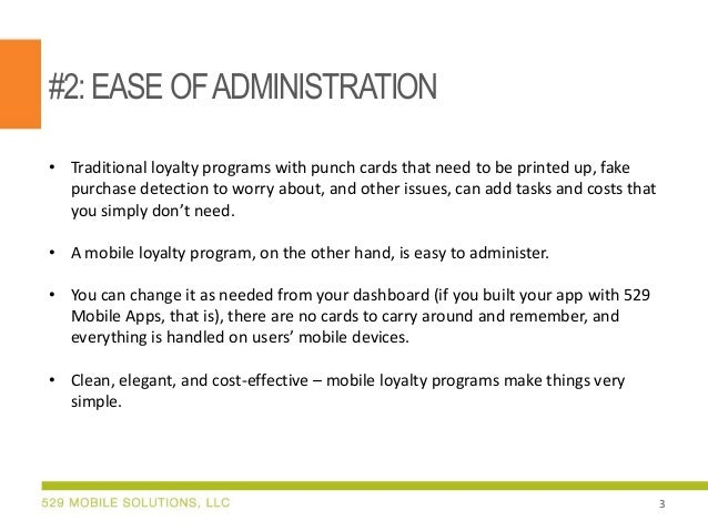 #2:EASE OFADMINISTRATION • Traditional loyalty programs with punch cards that need to be printed up, fake purchase detecti...