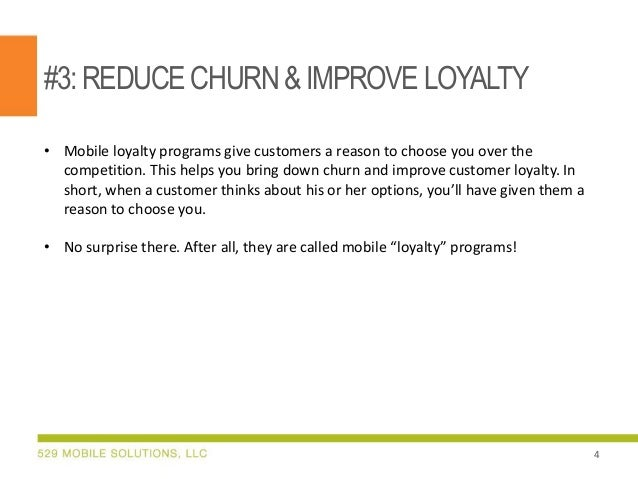 #3:REDUCECHURN& IMPROVE LOYALTY • Mobile loyalty programs give customers a reason to choose you over the competition. This...