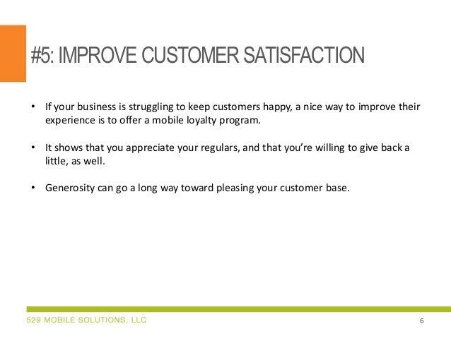 #5:IMPROVE CUSTOMER SATISFACTION • If your business is struggling to keep customers happy, a nice way to improve their exp...