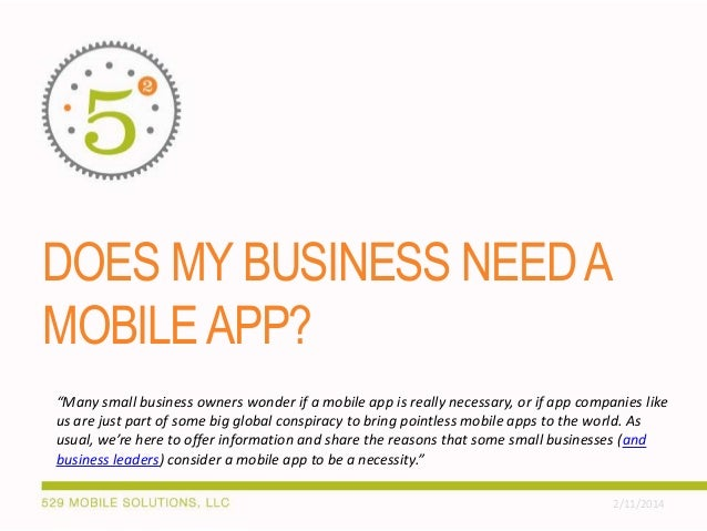 """DOES MY BUSINESS NEED A MOBILE APP? """"Many small business owners wonder if a mobile app is really necessary, or if app comp..."""