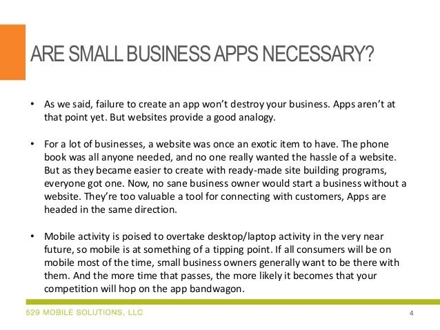 ARE SMALL BUSINESS APPS NECESSARY? • As we said, failure to create an app won't destroy your business. Apps aren't at that...