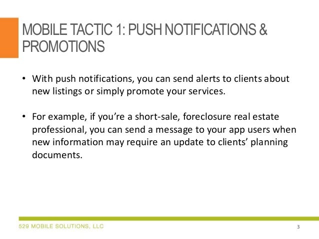MOBILETACTIC 1:PUSH NOTIFICATIONS & PROMOTIONS • With push notifications, you can send alerts to clients about new listing...