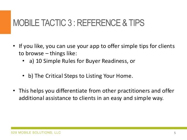 MOBILETACTIC 3:REFERENCE &TIPS • If you like, you can use your app to offer simple tips for clients to browse – things lik...