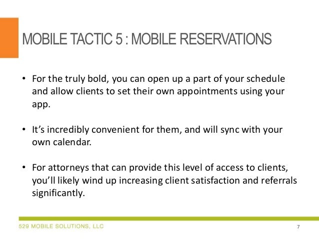 MOBILETACTIC 5:MOBILE RESERVATIONS • For the truly bold, you can open up a part of your schedule and allow clients to set ...