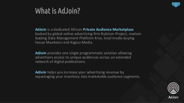 2 What is AdJoin? AdJoin is a dedicated African Private Audience Marketplace backed by global online advertising firm Rubi...
