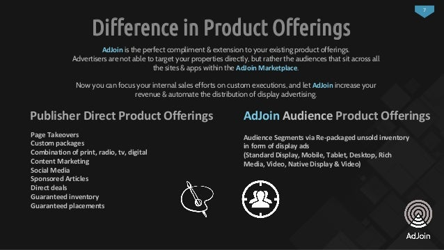 7 Difference in Product Offerings Publisher Direct Product Offerings AdJoin Audience Product Offerings Page Takeovers Cust...