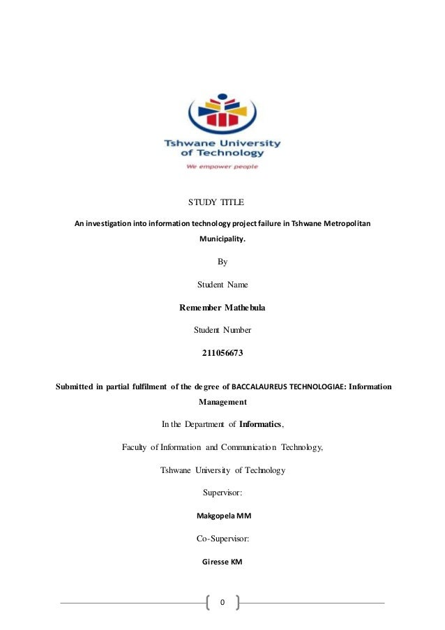 0 STUDY TITLE An investigation into information technology project failure in Tshwane Metropolitan Municipality. By Studen...