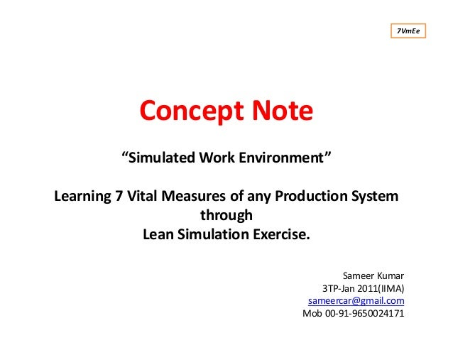 "Concept Note ""Simulated Work Environment"" Learning 7 Vital Measures of any Production System through Lean Simulation Exerc..."