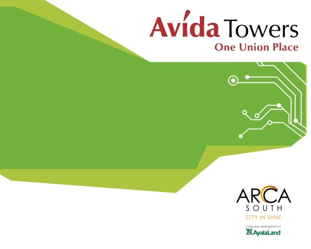 One Union Place AYALA LAND ENDORSEMENT In cases where the ARCA South logo must be endorsed using the Ayala Land logo, the ...