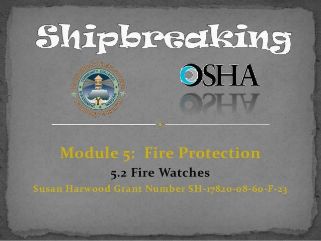 Module 5: Fire Protection 5.2 Fire Watches Susan Harwood Grant Number SH-17820-08-60-F-23