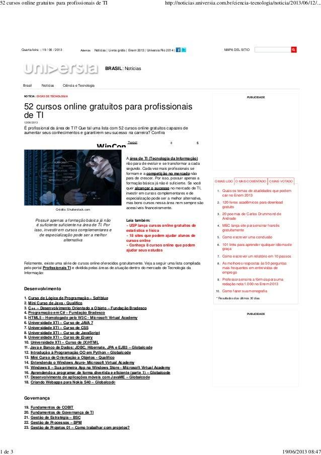 52 cursos online gratuitos para profissionais de TI http://noticias.universia.com.br/ciencia-tecnologia/noticia/2013/06/12...