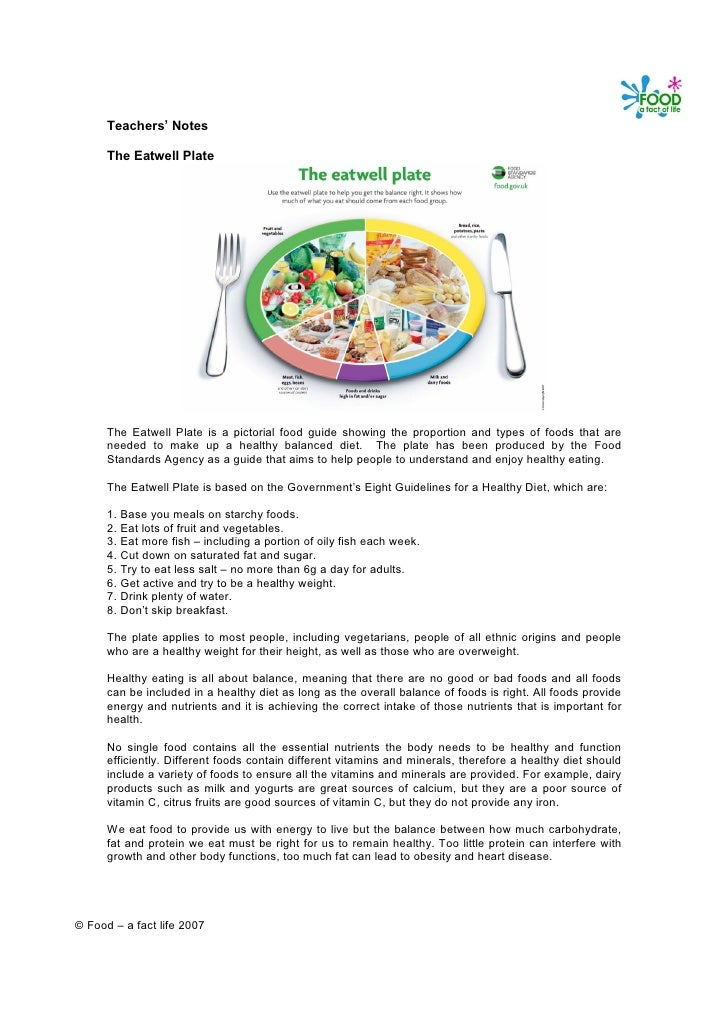 Teachers' Notes        The Eatwell Plate           The Eatwell Plate is a pictorial food guide showing the proportion and ...