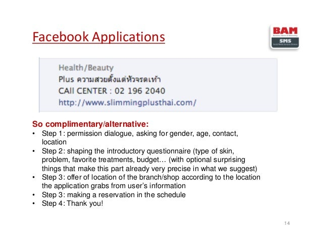Facebook Applications 14 So complimentary/alternative: • Step 1: permission dialogue, asking for gender, age, contact, loc...