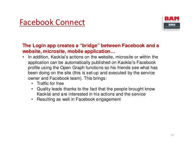 """21 Facebook Connect The Login app creates a """"bridge"""" between Facebook and a website, microsite, mobile application… • In a..."""