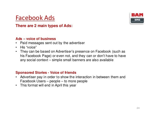 """Facebook Ads 24 There are 2 main types of Ads: Ads – voice of business • Paid messages sent out by the advertiser • His """"v..."""