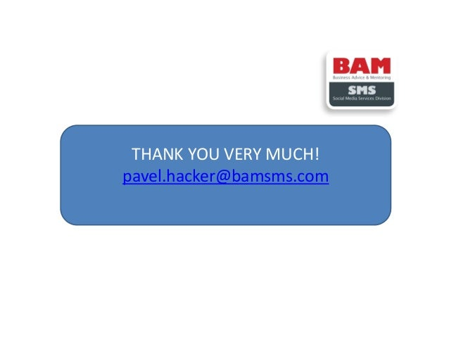 THANK YOU VERY MUCH! pavel.hacker@bamsms.com