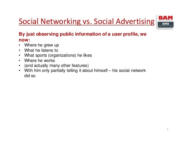 Social Networking vs. Social Advertising 7 By just observing public information of a user profile, we now: • Where he grew...