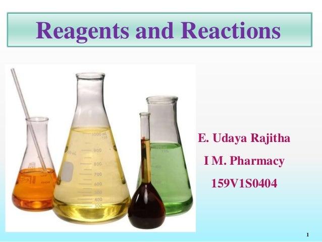 Reagents and Reactions E. Udaya Rajitha I M. Pharmacy 159V1S0404 1