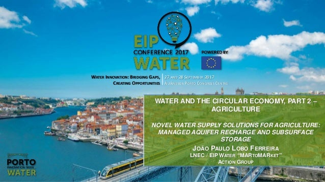 WATER INNOVATION: BRIDGING GAPS, CREATING OPPORTUNITIES 27 AND 28 SEPTEMBER 2017 ALFÂNDEGA PORTO CONGRESS CENTRE WATER AND...