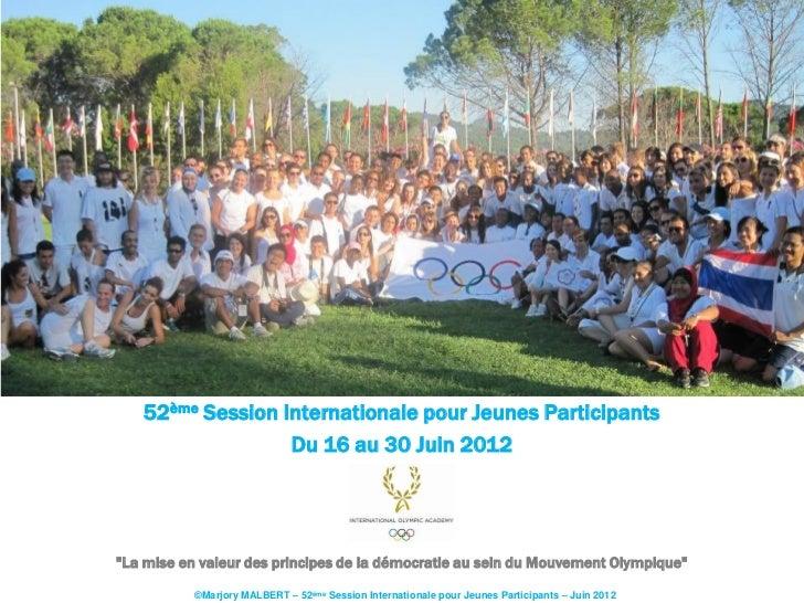 """52ème Session Internationale pour Jeunes Participants                  Du 16 au 30 Juin 2012""""La mise en valeur des princip..."""