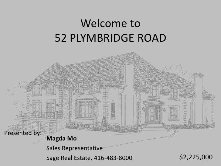 Welcome to52 PLYMBRIDGE ROAD<br />Magda Mo<br />Sales Representative <br />Sage Real Estate, 416-483-8000<br />Presented b...