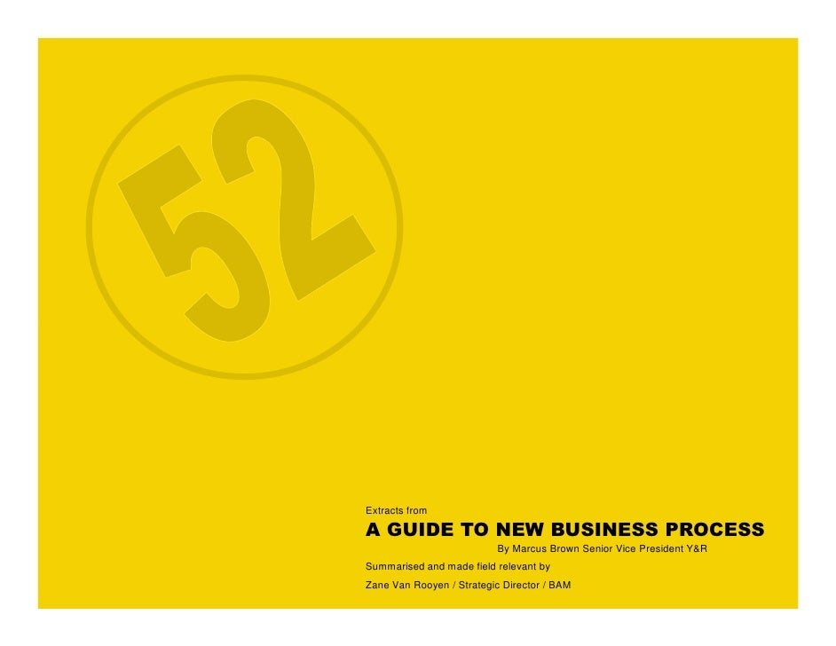 Extracts from  A GUIDE TO NEW BUSINESS PROCESS                           By Marcus Brown Senior Vice President Y&R Summari...
