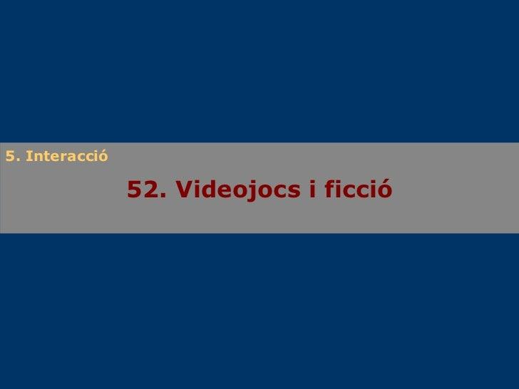52. Videojocs i ficció 5. Interacció