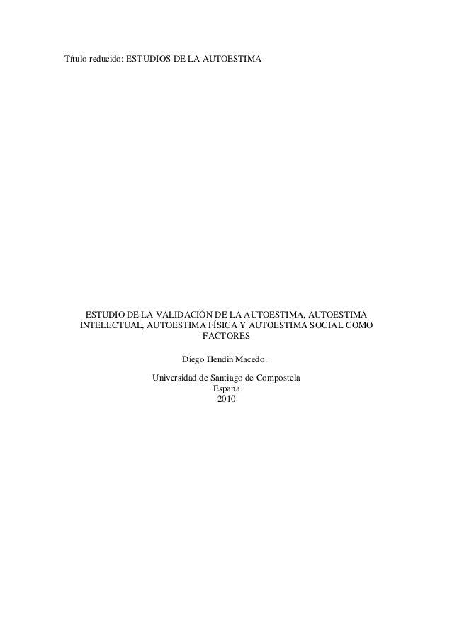Título reducido: ESTUDIOS DE LA AUTOESTIMA ESTUDIO DE LA VALIDACIÓN DE LA AUTOESTIMA, AUTOESTIMA INTELECTUAL, AUTOESTIMA F...