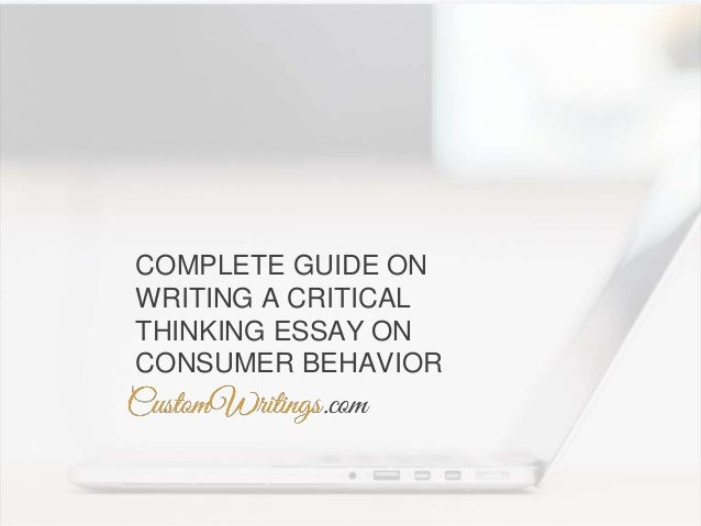 Essays On Family Values Complete Guide On Writing A Critical Thinking Essay On Consumer Behavior  Take A Stand Essay Topics also The Chosen Essay Complete Guide On Writing A Critical Thinking Essay On Consumer Behav Vietnam Culture Essay