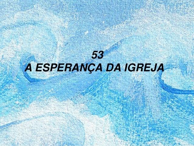 53 A ESPERANÇA DA IGREJA