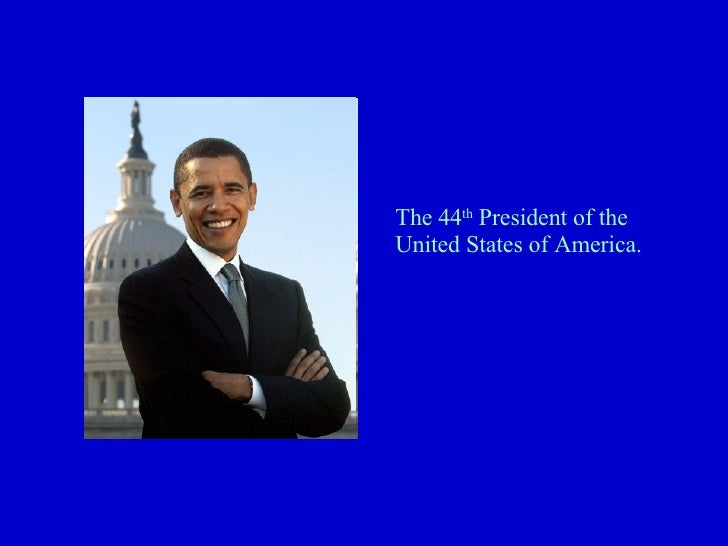 The 44 th  President of the United States of America.