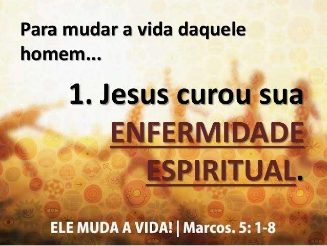 """""""Pois Jesus lhe tinha dito: saia deste homem, espírito imundo!"""" (v. 8)"""