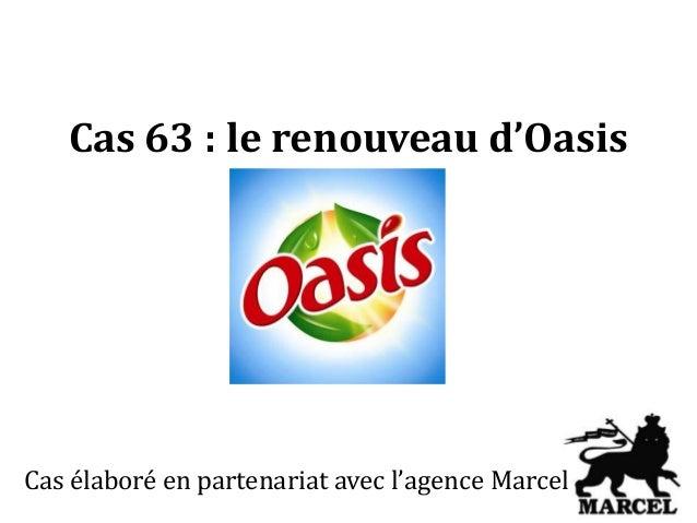 Cas 63 : le renouveau d'Oasis  Cas élaboré en partenariat avec l'agence Marcel