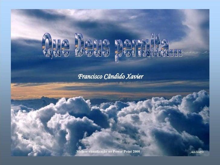 Que Deus permita... Francisco Cândido Xavier Melhor visualização no Power Point 2000