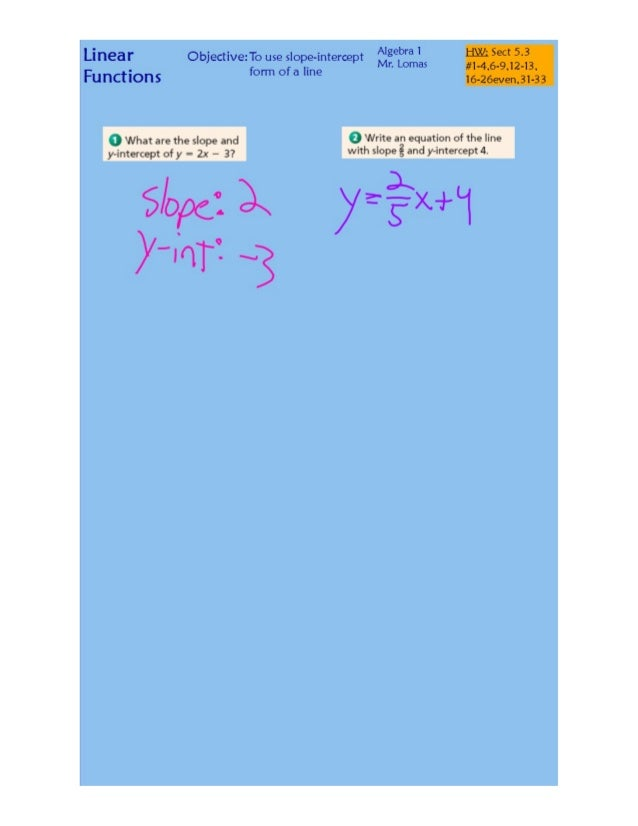 Linear Objective: To use slope-intercept Algebra 1 hm! ' Sect 53  .  Mn Lomas #1-4 6-9 12-13 _ I 9 9 9 Functions form Ofa ...