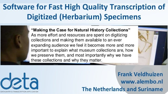 Software for Fast High Quality Transcription of Digitized (Herbarium) Specimens Frank Veldhuizen www.alembo.nl The Netherl...