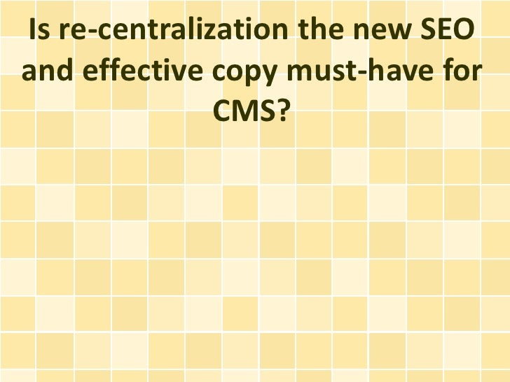 Is re-centralization the new SEOand effective copy must-have for               CMS?