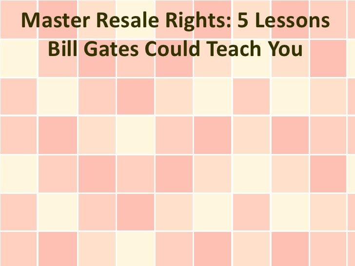 Master Resale Rights: 5 Lessons  Bill Gates Could Teach You