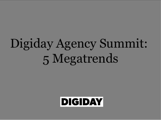 Digiday Agency Summit: 5 Megatrends