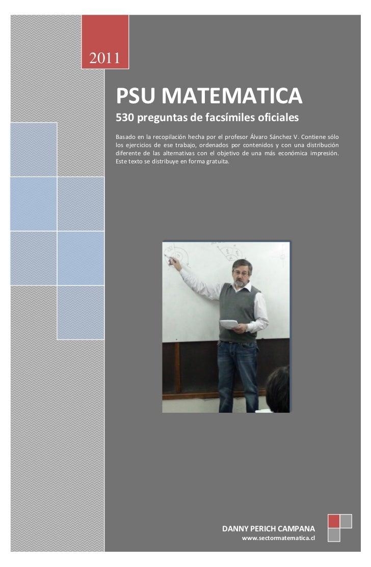 2011   PSU MATEMATICA   530 preguntas de facsímiles oficiales   Basado en la recopilación hecha por el profesor Álvaro Sán...