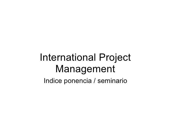 International Project Management Indice ponencia / seminario