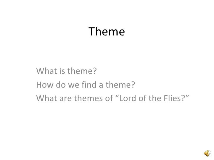 "Theme<br />What is theme?<br />How do we find a theme?<br />What are themes of ""Lord of the Flies?""<br />"