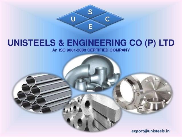 UNISTEELS & ENGINEERING CO (P) LTD An ISO 9001-2008 CERTIFIED COMPANY export@unisteels.in